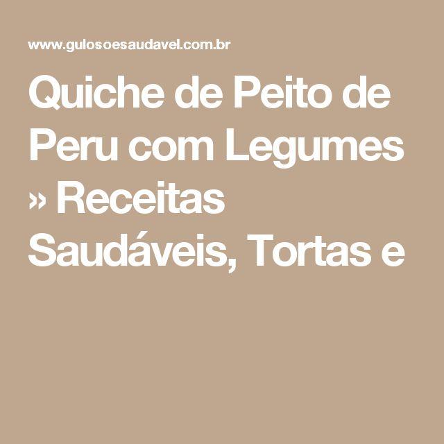 Quiche de Peito de Peru com Legumes » Receitas Saudáveis, Tortas e