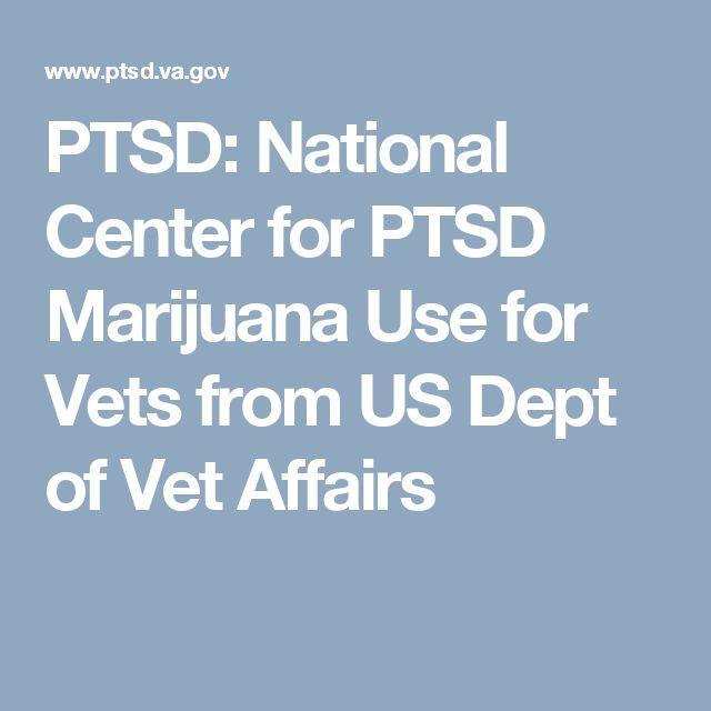 PTSD:  National Center for PTSD Marijuana Use for Vets from US Dept of Vet Affairs