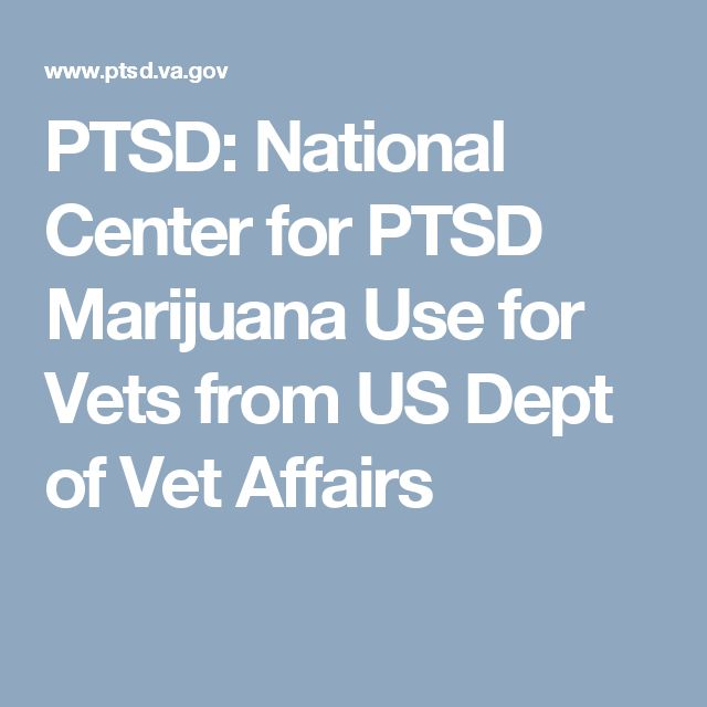 PTSD:  National Center for PTSD Marijuana Use for Vets from US Dept of Vet Affairs