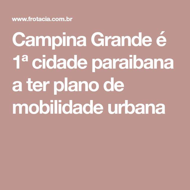 Campina Grande é 1ª cidade paraibana a ter plano de mobilidade urbana