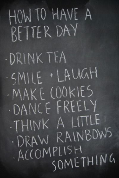 how to have a better day:)