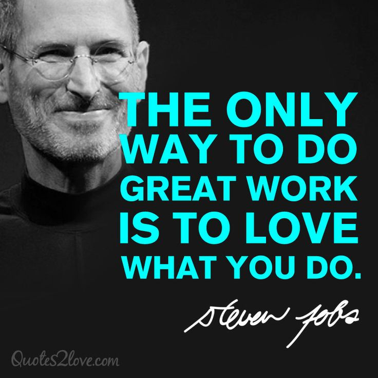 #SteveJobs: The only way to do great work is to love what you do.