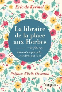 Découvrez La librairie de la Place aux Herbes de Eric de Kermel sur Booknode, la communauté du livre