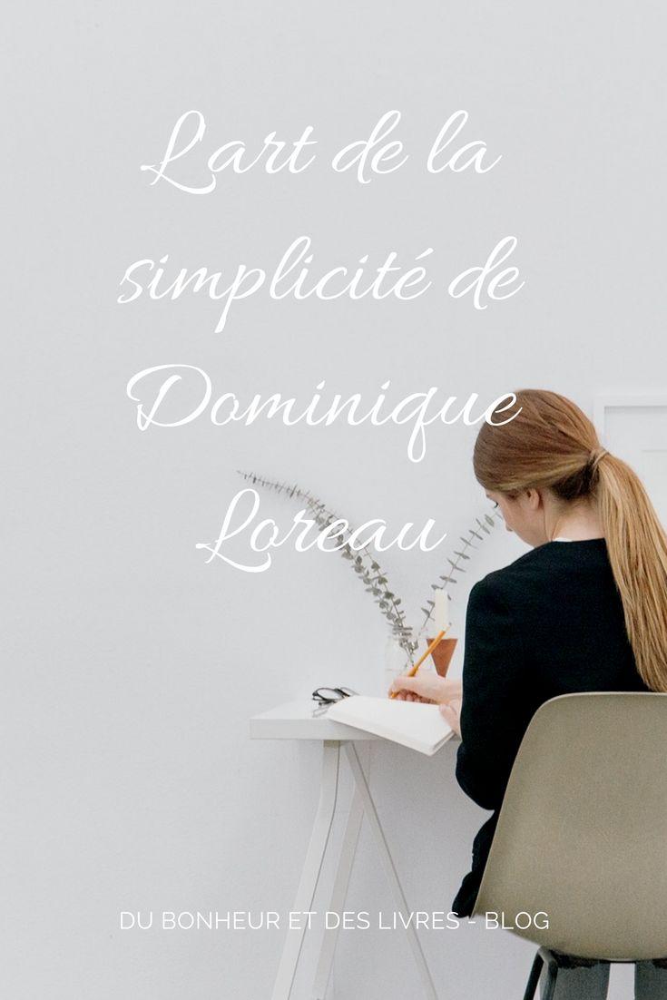 """Dominique Loreau dans son livre """"L'art de la simplicité"""" propose de nous construire un nouveau cadre de vie pour être plus sereins et plus heureux. On apprend à choisirce qui nous entoure età changer nos habitudes de vie. Un livre indispensableà lire."""