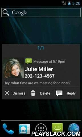 Notify Lite  Android App - playslack.com , Don't miss what matters most, get notified!This application will display a popup notification window when certain phone/app events occur.This app is extremely customizable with many options. Updates and new features are frequently added.Features including:Popup window notifications for:• SMS/MMS • Missed Calls• Calendar Events/Reminders• K-9 Mail Clients (Kaiten Mail, K-9 Mail, K-9 Mail For Pure)• Gmail (Pro version only)• AquaMail (Pro version…