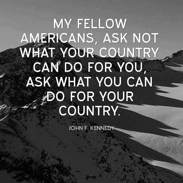 My Fellow Americans Ask Not What Your Country Can Do For You Ask