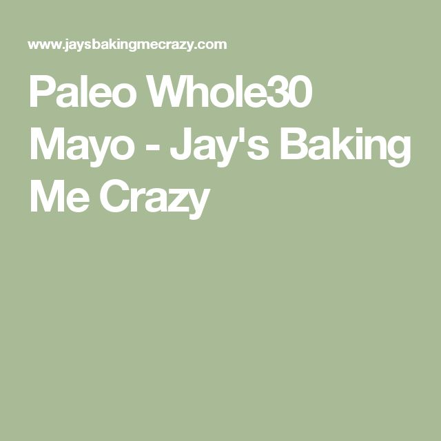 Paleo Whole30 Mayo - Jay's Baking Me Crazy