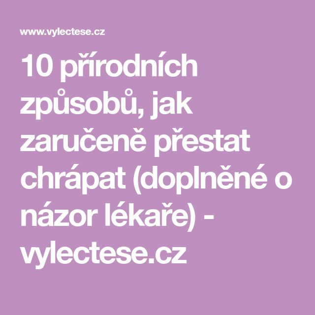 10 přírodních způsobů, jak zaručeně přestat chrápat (doplněné o názor lékaře) - vylectese.cz