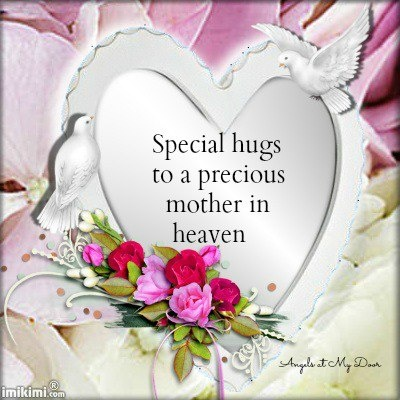 Hugs to you in Heaven Mama , I've missed you so ! You've always been our Angel, I know you and Robbie are together...  Thanks for being special to so many. HAPPY MOTHER'S DAY ♡ ♡ ♡