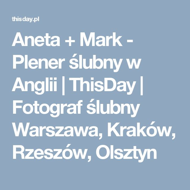 Aneta + Mark - Plener ślubny w Anglii | ThisDay | Fotograf ślubny Warszawa, Kraków, Rzeszów, Olsztyn