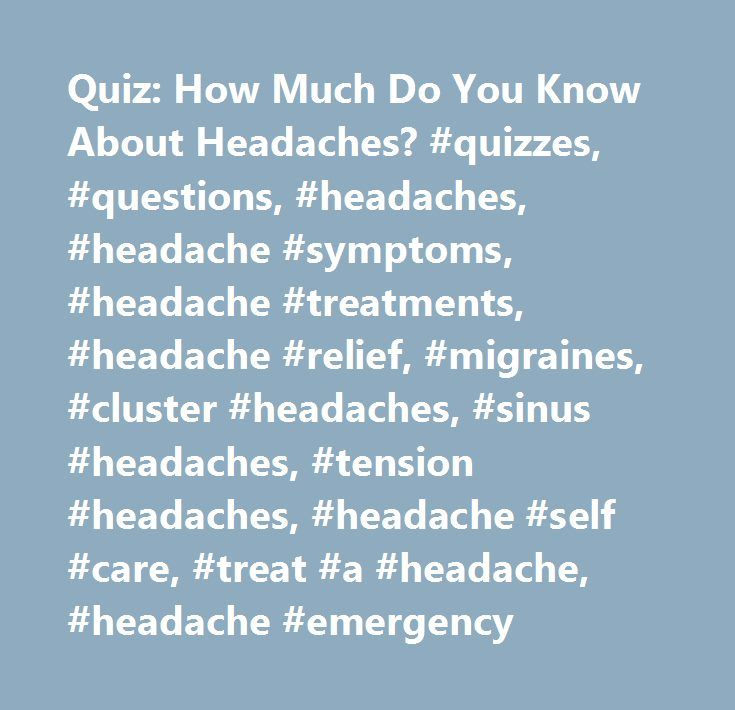 Quiz: How Much Do You Know About Headaches? #quizzes, #questions, #headaches, #headache #symptoms, #headache #treatments, #headache #relief, #migraines, #cluster #headaches, #sinus #headaches, #tension #headaches, #headache #self #care, #treat #a #headache, #headache #emergency http://louisiana.nef2.com/quiz-how-much-do-you-know-about-headaches-quizzes-questions-headaches-headache-symptoms-headache-treatments-headache-relief-migraines-cluster-headaches-sinus-headaches-tensio/  # Quiz: How…