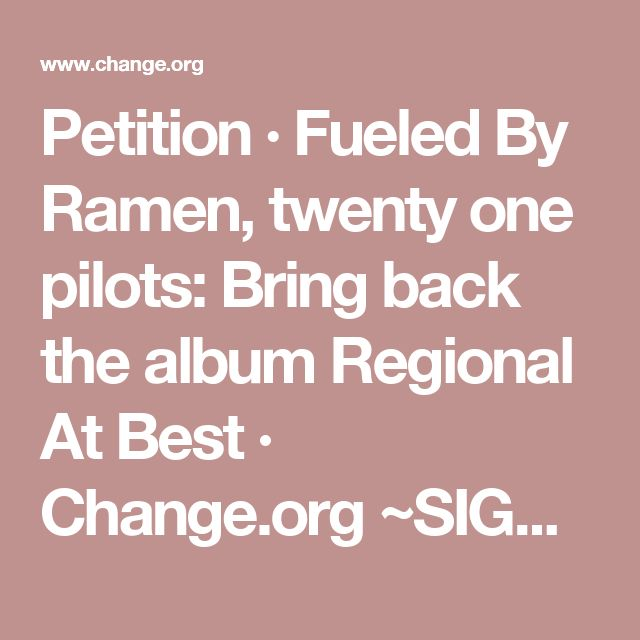 Petition · Fueled By Ramen, twenty one pilots: Bring back the album Regional At Best · Change.org ~SIGN IT NOW FUELED BY RAMEN NEEDS TO NOTICE US. BRING BACK REGIONAL AT BEST