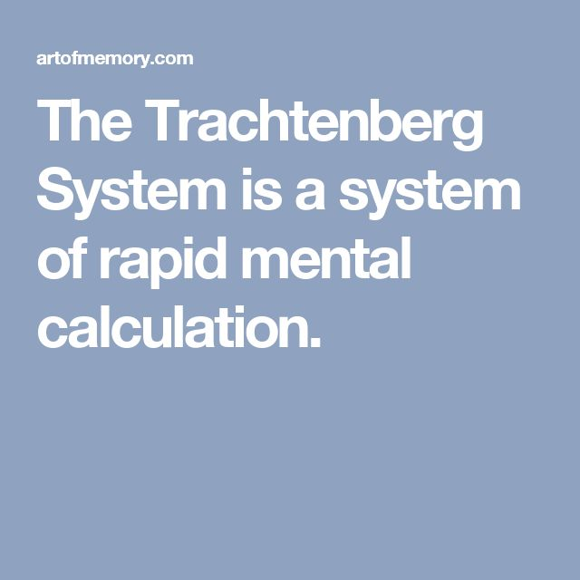 The Trachtenberg System is a system of rapid mental calculation.