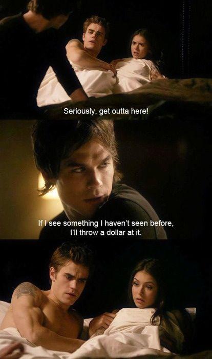 Stefan Salvatore: Vážne, vypadni odtiaľto! Damon Salvatore: Keď vidím niečo, čo som ešte nevidel, hodím na to dollár. Tie ich grimasy☺☻