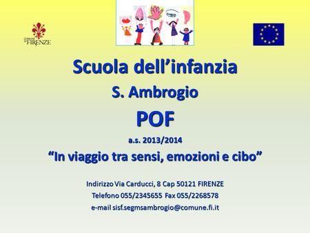 """Scuola dell'infanzia S. Ambrogio POF a.s. 2013/2014 """"In viaggio tra sensi, emozioni e cibo"""" Indirizzo Via Carducci, 8 Cap 50121 FIRENZE Telefono 055/2345655."""