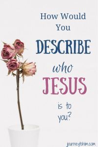 who Jesus is to you. #Jesus #hope #encouragement