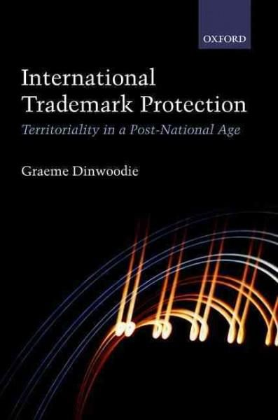 International Trademark Protection: Territoriality in a Post-national Age