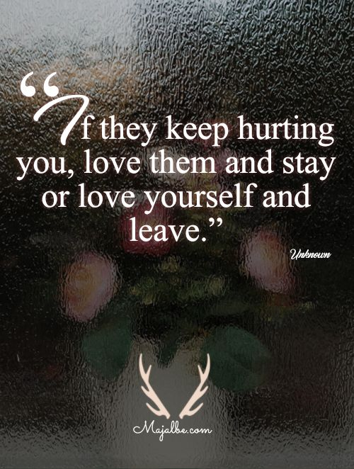 If They Keep On Hurting You Love Quotes