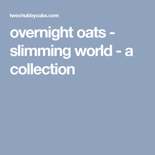 overnight oats - slimming world - a collection