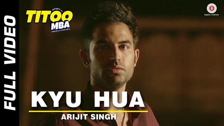 Kyu Hua Full Video   Titoo MBA   Nishant Dahiya & Pragya Jaiswal   Arijit…