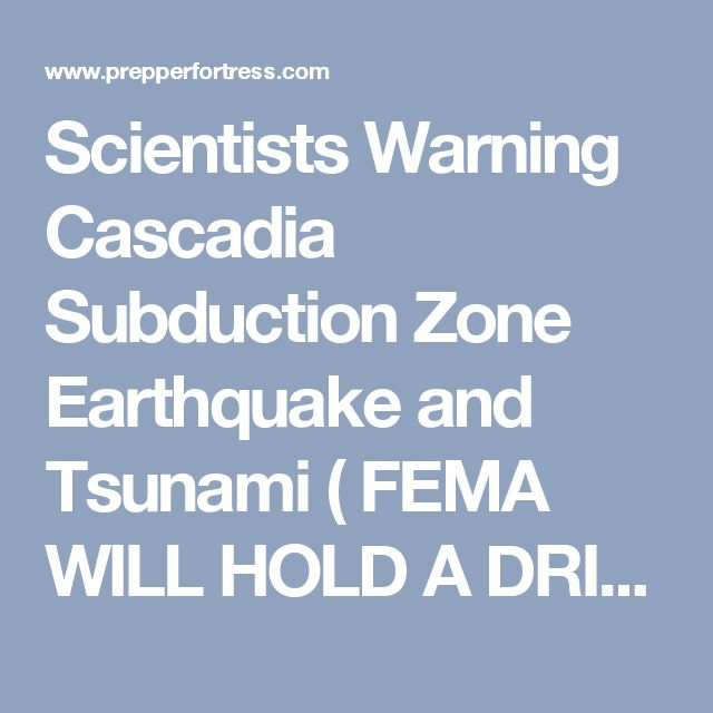 Scientists Warning Cascadia Subduction Zone Earthquake and Tsunami ( FEMA WILL HOLD A DRILL TO PREPARE FOR A 9.0 CASCADIA SUBDUCTION ZONE EARTHQUAKE AND TSUNAMI) - PrepperFortress