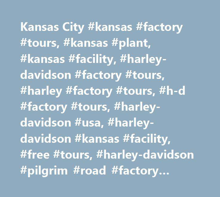 Kansas City #kansas #factory #tours, #kansas #plant, #kansas #facility, #harley-davidson #factory #tours, #harley #factory #tours, #h-d #factory #tours, #harley-davidson #usa, #harley-davidson #kansas #facility, #free #tours, #harley-davidson #pilgrim #road #factory #tours, #harley #pilgrim #road #factory #tours…