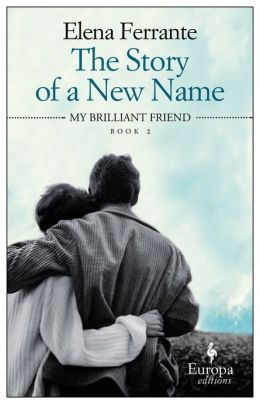 The Story of a New Name, Elena Ferrante - Book 2 of the Neapolitan novels - must be read in order - Book 1 is My Brilliant Friend