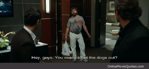 Let The Dogs Out - #movie #quote From The Hangover