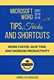 Free Kindle Book -   Microsoft Word 2007 2010 2016 Tips Tricks and Shortcuts: Work Faster, Save Time, and Increase Productivity
