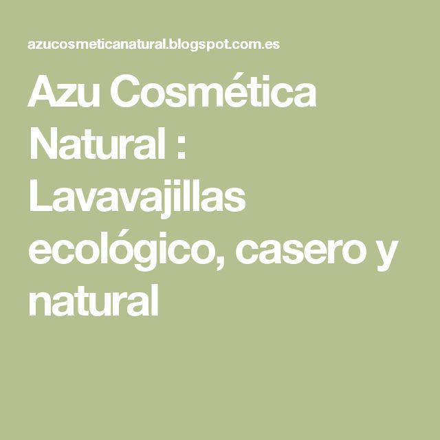 Azu Cosmética Natural                : Lavavajillas ecológico, casero y natural