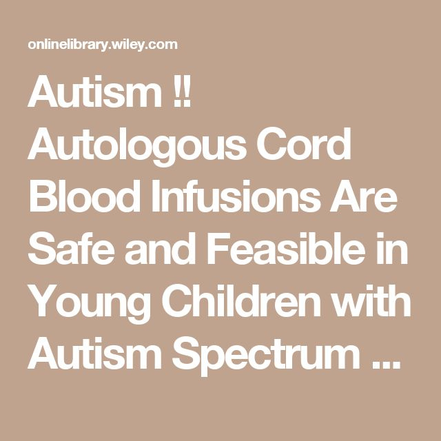 Autism !!   Autologous Cord Blood Infusions Are Safe and Feasible in Young Children with Autism Spectrum Disorder: Results of a Single-Center Phase I Open-Label Trial - Dawson - 2017 - STEM CELLS Translational Medicine - Wiley Online Library