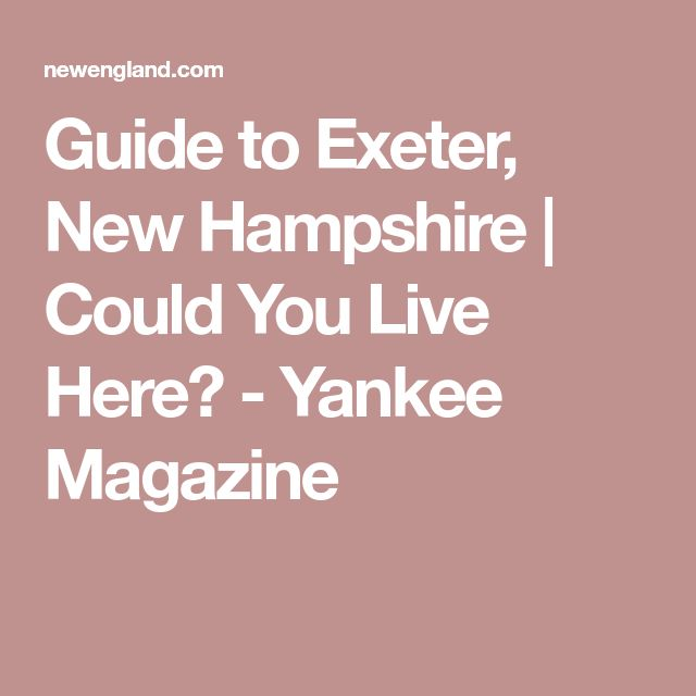 Guide to Exeter, New Hampshire | Could You Live Here? - Yankee Magazine