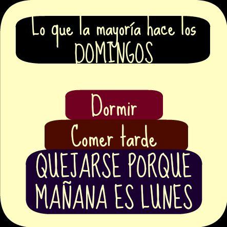 Lo que la mayoría hace los #Domingos: Dormir, comer tarde y quejarse porque mañana es #Lunes... #Citas #Frases @Candidman