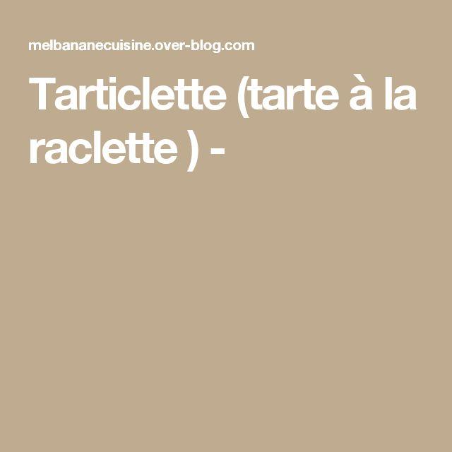 Tarticlette (tarte à la raclette )  -