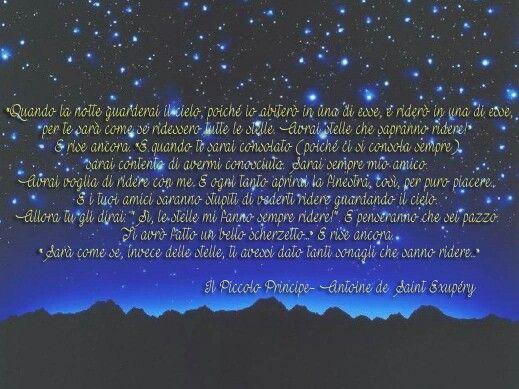 «Quando la notte guarderai il cielo, poiché io abiterò in una di esse, e riderò in una di esse, per te sarà come se ridessero tutte le stelle. Avrai stelle che sapranno ridere!»