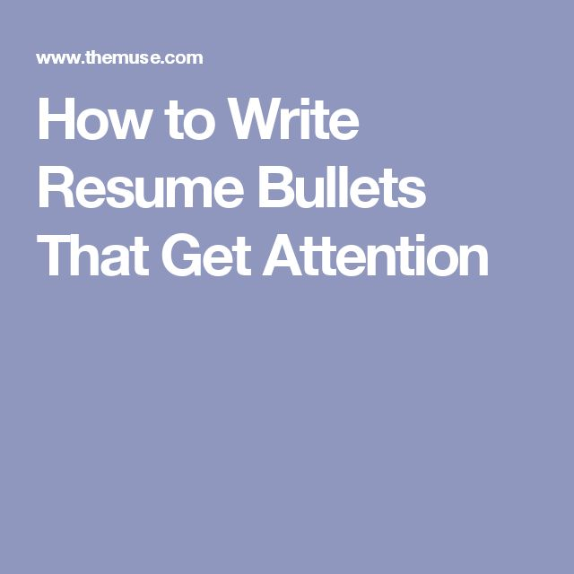 How to Write Resume Bullets That Get Attention