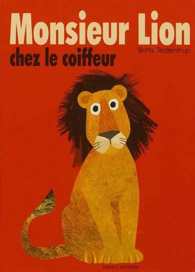 Monsieur Lion chez le coiffeur - Monsieur Lion a la crinière toute emmêlée. Il part chez le coiffeur pour une nouvelle coupe. / Britta Teckentrup