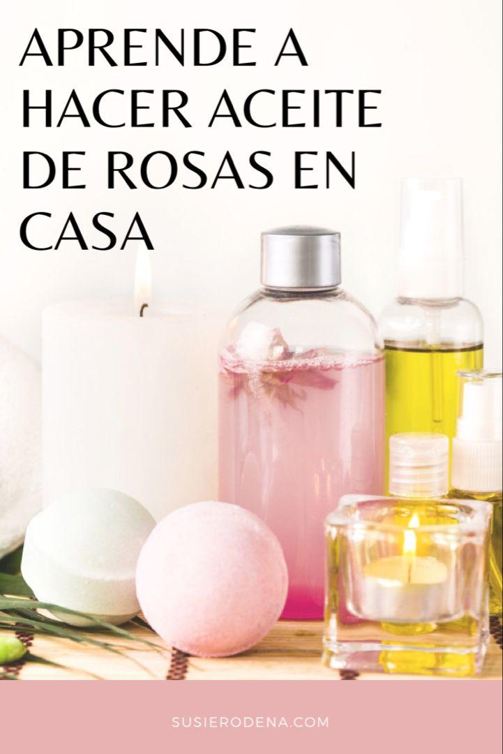 Aceite De Rosas Cómo Hacerlo En Casa Y Sus Beneficios Aceite De Rosas Esencias Para Jabones Hacer Aceites Esenciales