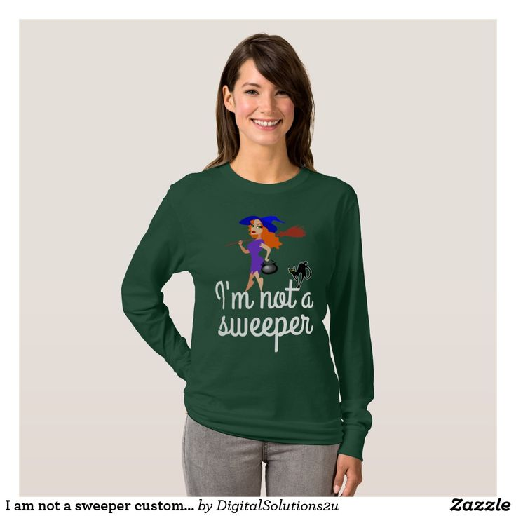 I am not a sweeper customizable T-Shirt