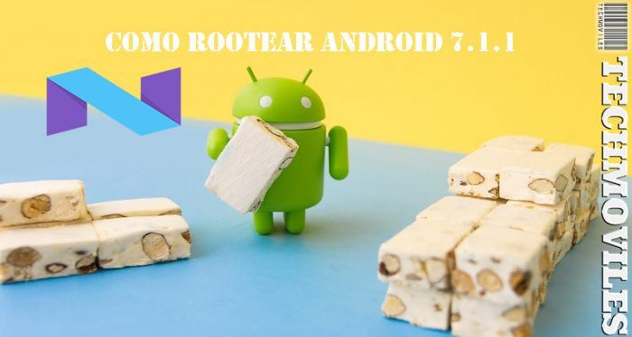 Como Rootear Android 7.1.1 Nougat