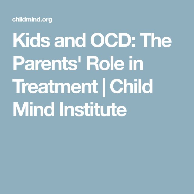 Kids and OCD: The Parents' Role in Treatment | Child Mind Institute