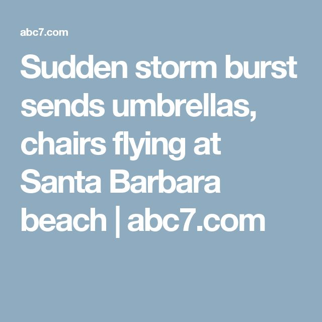 Sudden storm burst sends umbrellas, chairs flying at Santa Barbara beach | abc7.com