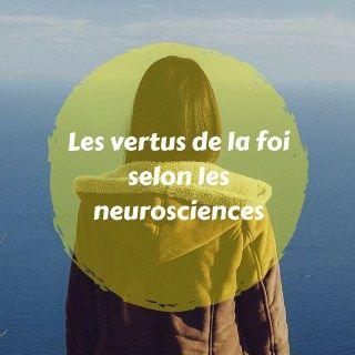 Les vertus de la foi selon les neurosciences