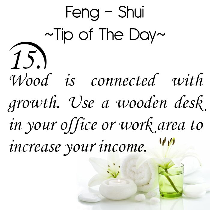 Feng Shui Tip of the Day: 15. 15.Wood is connected with growth. Use a wooden desk in your office or work area to increase your income. Get the Vastu experts advice for your home from renowned Vastu Expert Ms. Manisha Koushik.
