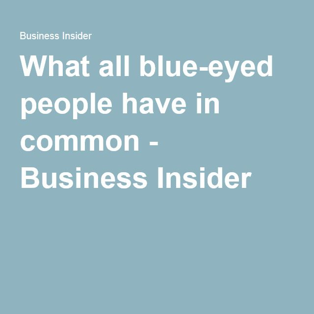 What all blue-eyed people have in common - Business Insider