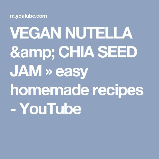 VEGAN NUTELLA & CHIA SEED JAM » easy homemade recipes - YouTube