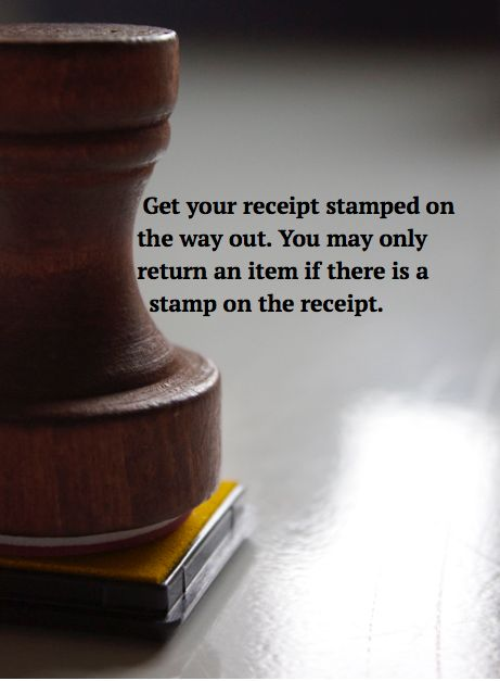 "When purchasing products, electronics in particular, make sure to get the receipt stamped on the way out. This way, it is proved ""legitimate"" if there is any need for an item to be returned."