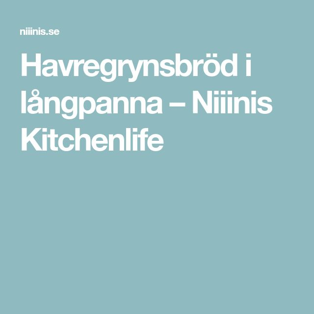 Havregrynsbröd i långpanna – Niiinis Kitchenlife
