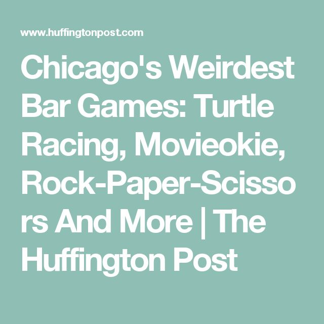 Chicago's Weirdest Bar Games: Turtle Racing, Movieokie, Rock-Paper-Scissors And More | The Huffington Post