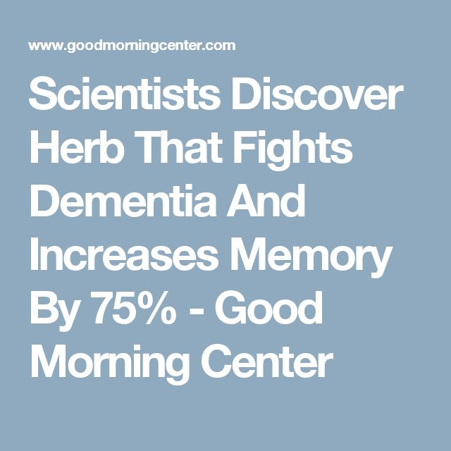 Scientists Discover Herb That Fights Dementia And Increases Memory By 75% - Good Morning Center